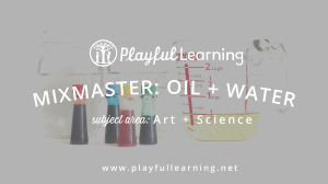 Mixmaster: Oil + Water