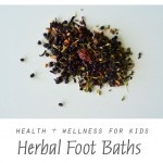 Health + Wellness for Kids: Herbal Foot Baths