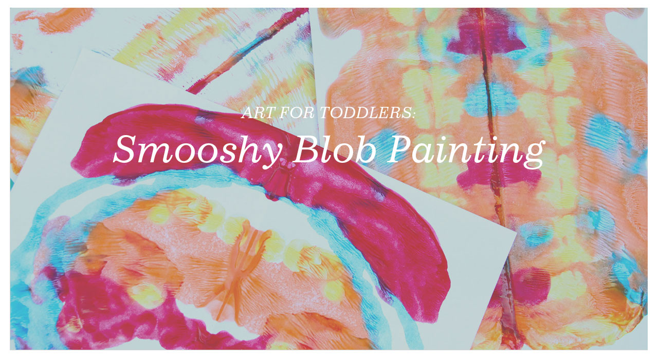 Art for Toddlers: Smooshy Blob Painting