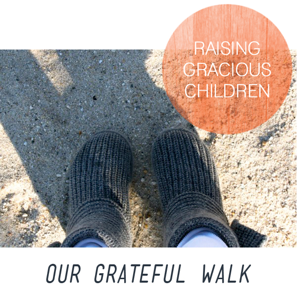 Raising Gracious Children: Our Grateful Walk...