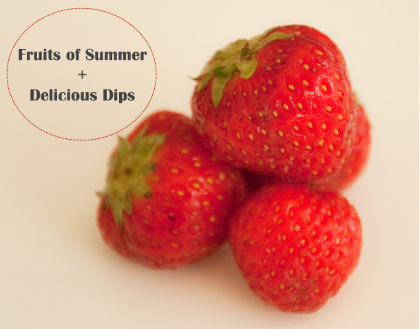 The Fruits of Summer + Delicious Dips