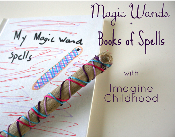 Magic Wands & Books of Spells with Imagine Childhood (+ a giveaway)