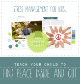 Stress Management for Kids: Helping Your Children Find Peace Inside & Out