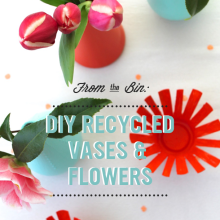 From the Bin: DIY Recycled Vases & Flowers