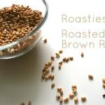 Roasties… Roasted Brown Rice
