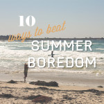 10 Ways to Beat Summer Boredom