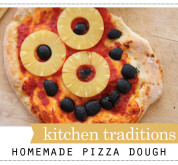 Kitchen Traditions: Homemade Pizza Dough